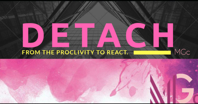 DeTACH from the proclivity to react